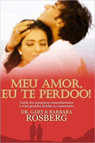 Livro Meu Amor,Eu Te Perdoo! - Dr.Gary & Barbara Rosberg