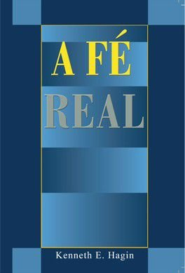 Livro A Fé Real - Kenneth E. Hagin