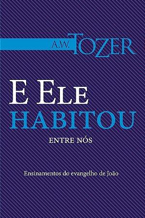 KIT Com 20 Livros E Ele Habitou entre nós - A.W TOZER