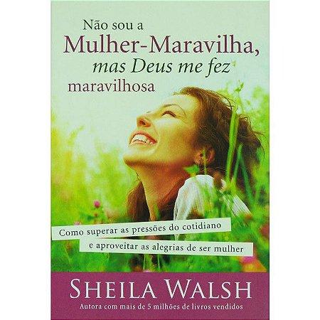 Livro Não sou a Mulher-Maravilha, mas Deus me fez maravilhosa - SHEILA  WALSH