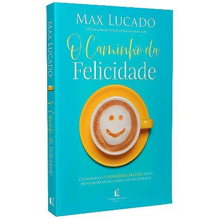 Livro O Caminho da Felicidade - MAX LUCADO
