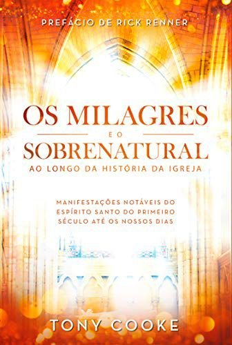 Livro Os Milagres e o Sobrenatural ao Longo da História da Igreja: Tony Cooke