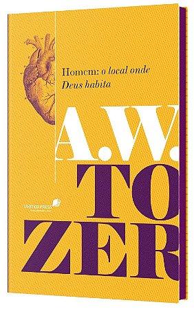 Livro Homem, O Local Onde Deus Habita | A.W. Tozer