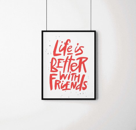 """Quadro decorativo frases """"Life is better with friends"""""""