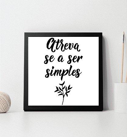 """Quadro decorativo """"Atreva-se a ser simples"""""""