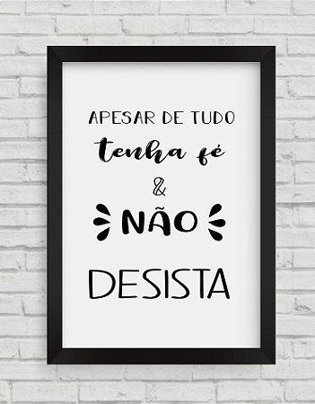 QUADRO DECORATIVO FRASES APESAR DE TUDO TENHA FÉ E NÃO DESISTA