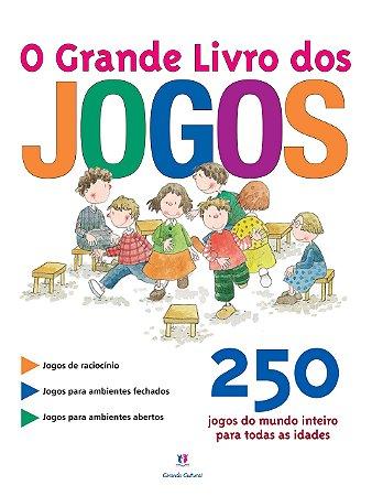 O Grande Livro dos Jogos: 250 jogos do mundo inteiro para todas as idades