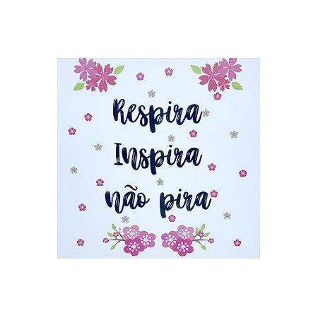 Placa Decorativa - Respira, Inspira, Não Pira
