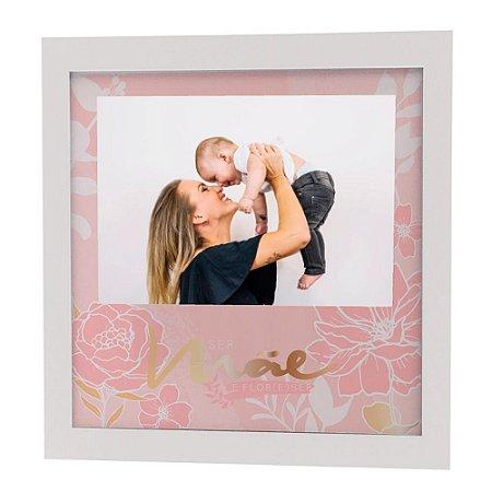 Porta Retrato - Ser Mãe é Flor (e) Ser