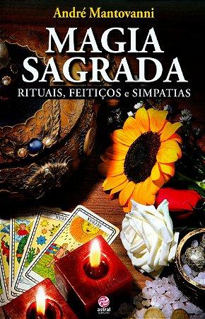 Magia Sagrada - Rituais, Feitiços e Simpatias