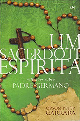 Um Sacerdote Espírita: reflexões sobre Padre Germano