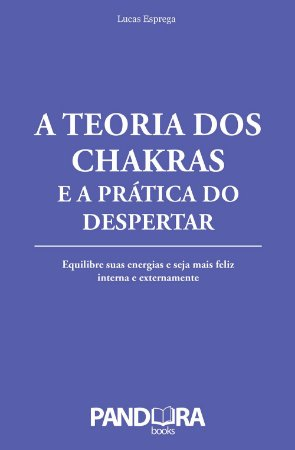 Livro A Teoria dos Chakras e a Prática do Despertar