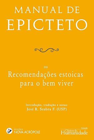 Manual de Epicteto - ou recomendações estoicas para o bem viver