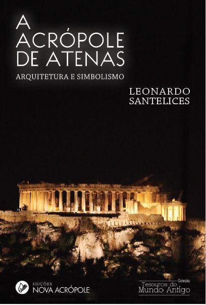 A ACRÓPOLE DE ATENAS - Arquitetura e Simbolismo