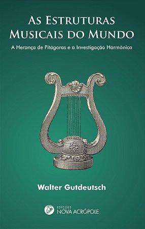 As Estruturas Musicais do Mundo - A herança de Pitágoras e a investigação harmônica.