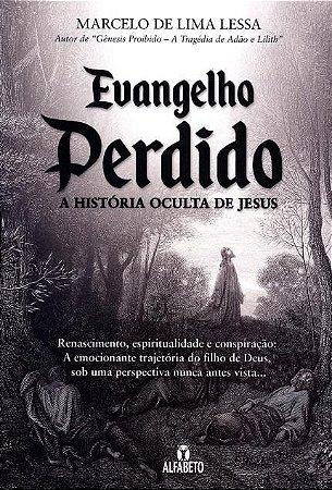 EVANGELHO PERDIDO - A HISTORIA OCULTA DE JESUS. MARCELO DE LIMA LESSA