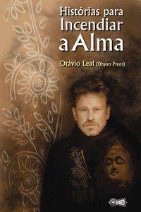 HISTÓRIAS PARA INCENDIAR A ALMA. OTÁVIO LEAL