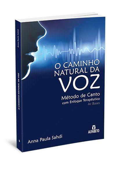 O CAMINHO NATURAL DA VOZ. ANNA PAULA SAHDI