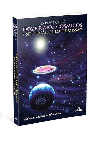 PODER DOS 12 RAIS CÓSMICOS E SEU TRIÂNGULO DE MISSÃO. VALDIVIAH GONÇALVES DA SILVA LATARE