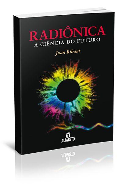 RADIÔNICA - A CIÊNCIA DO FUTURO. JUAN RIBAUT