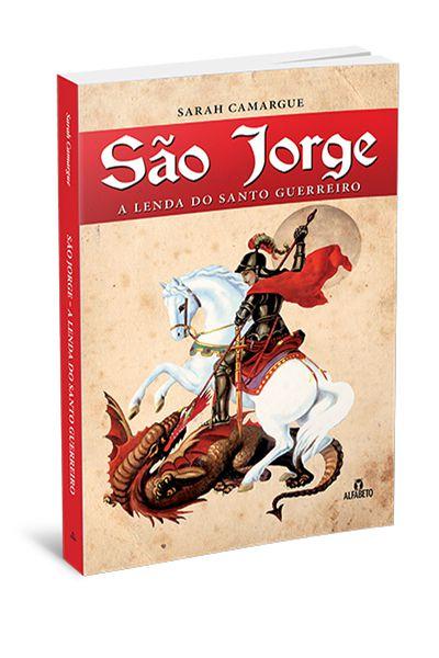 SÃO JORGE - A LENDA DO SANTO GUERREIRO. SARAH CAMARGUE