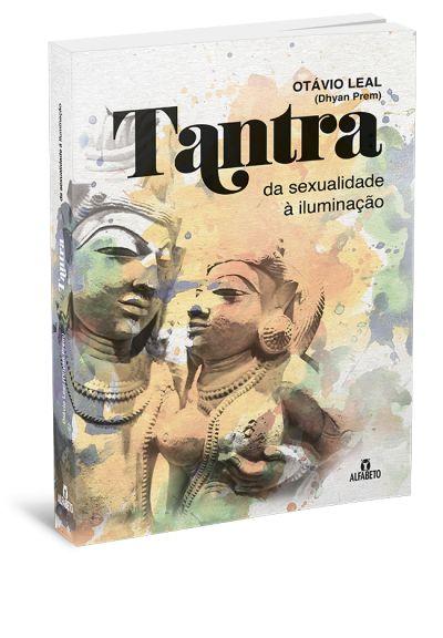 TANTRA - DA SEXUALIDADE À ILUMINAÇÃO. OTAVIO LEAL