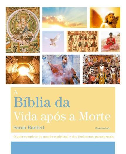 A BÍBLIA DA VIDA APÓS A MORTE. SARAH BARTLETT