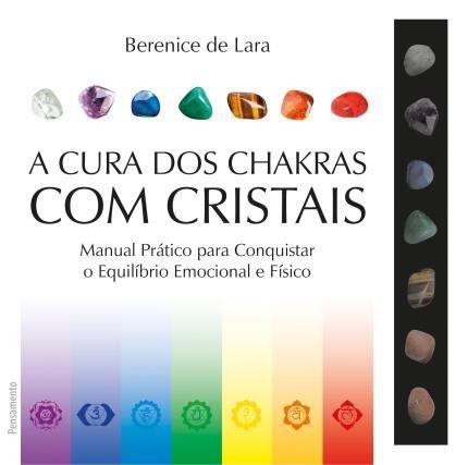 A CURA DOS CHAKRAS COM CRISTAIS. BERENICE DE LARA
