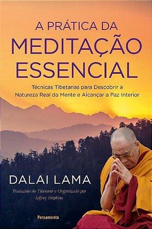 A PRÁTICA DA MEDITAÇÃO ESSENCIAL. DALAI LAMA