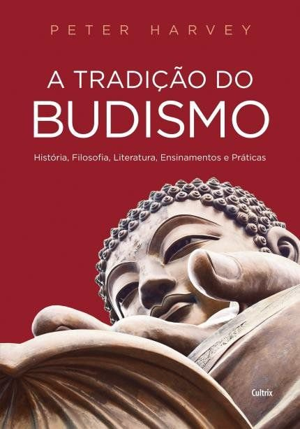 A TRADICÃO DO BUDISMO. PETER HARVEY