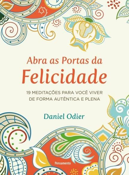 ABRA AS PORTAS DA FELICIDADE. DANIEL ODIER