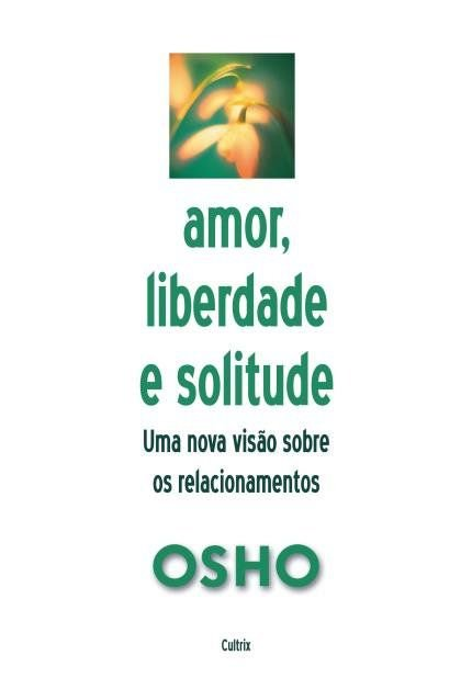 AMOR LIBERDADE E SOLITUDE. OSHO