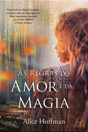 AS REGRAS DO AMOR E DA MAGIA. ALICE HOFFMAN