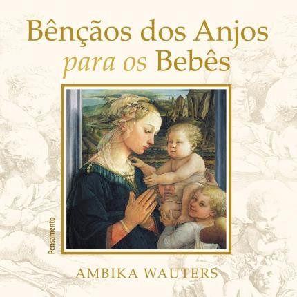 BENÇÃOS DOS ANJOS PARA OS BEBES. AMBIKA WAUTERS