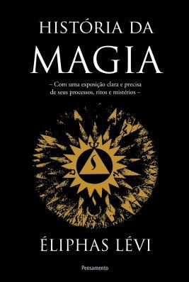 HISTORIA DA MAGIA. ELIPHAS LEVI