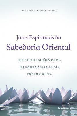 JÓIAS ESPIRITUAIS DA SABEDORIA ORIENTAL. RICHARD SINGER