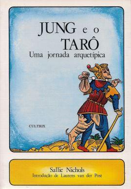 JUNG E O TARÔ - UMA JORNADA ARQUETÍPICA. SALLIE NICHOLS