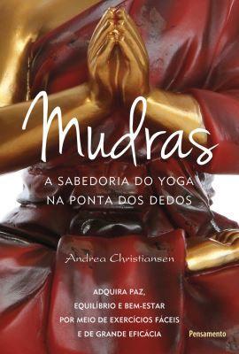 MUDRAS - A SABEDORIA DO YOGA NA PONTA DOS DEDOS. ANDREA CHRISTIANSEN