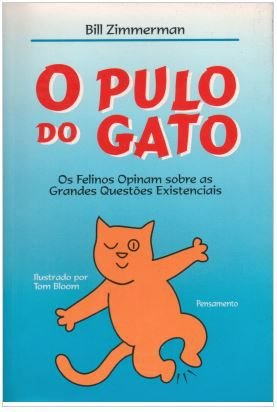 O PULO DO GATO, OS FELINOS OPINAM SOBRE AS GRANDES QUESTÕES EXISTENCIAIS. BILL ZIMERMANN
