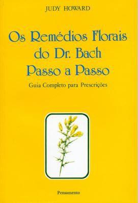 OS REMÉDIOS FLORAIS DO DR BACH PASSO A PASSO. JUDY HOWARD