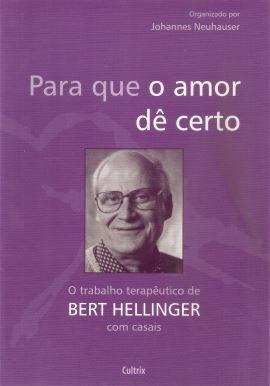 PARA QUE O AMOR DE CERTO. BERT HELLINGER