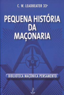 PEQUENA HISTORIA DA MAÇONARIA. CHARLES WEBSTER LEADBEATER