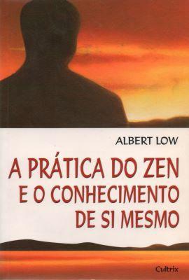 PRATICA DO ZEN E O CONHECIMENTO DE SI MESMO. ALBERT LOW