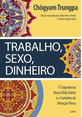 TRABALHO, SEXO, DINHEIRO. CHOGYAM TRUNGPA
