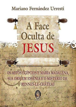 A FACE OCULTA DE JESUS. MARIANO FERNANDES URRESTI