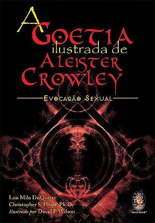 A GOETIA ILUSTRADA DE ALIESTER CROWLEY, EVOCACAO SEXUAL. LON MILO DUQUETTE E CHRYSTOPHER HYATT