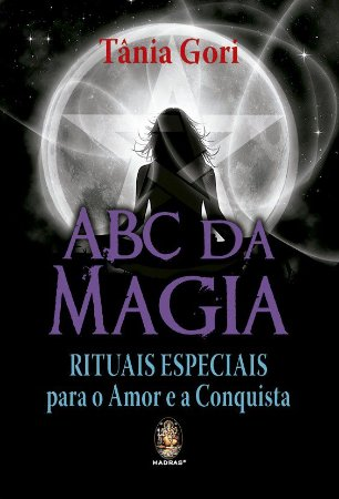 ABC DA MAGIA - RITUAIS ESPECIAIS PARA O AMOR E A CONQUISTA. TANIA GORI