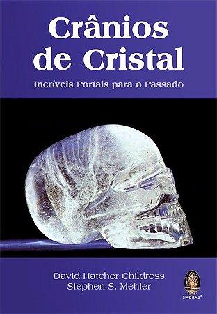CRÂNIOS DE CRISTAL. DAVID HATCHER CHILDRESS E STEPHEN MEHLER