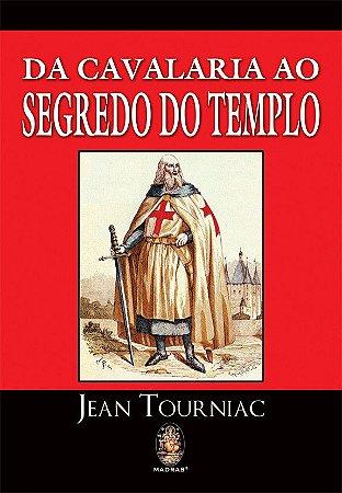 DA CAVALARIA AO SEGREDO DO TEMPLO. JEAN TOURNIAC