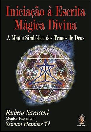 INICIAÇÃO Á ESCRITA MÁGICA DIVINA, A MAGIA SIMBÓLICA DOS TRONOS DE DEUS. RUBENS SARACENI